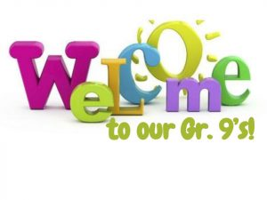 Welcome to our new Gr. 9 Students … Important Info Ahead!