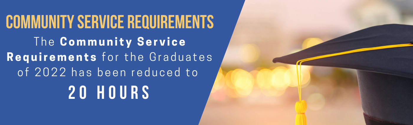 The Community Service Requirements for the Graduates of 2021 has been reduced to  20 Hours